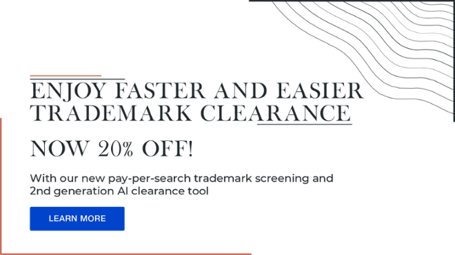 Enjoy faster and easier trademark clearance with our new pay-per-search trademark screening and 2nd generation AI clearance tools